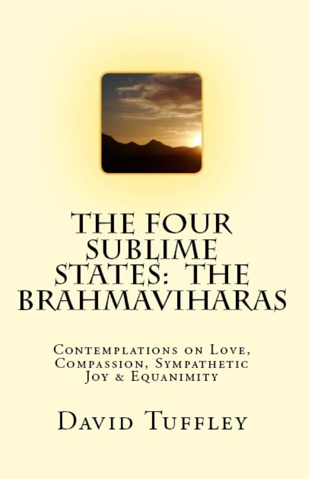 The Four Sublime States: The Brahmaviharas By: David Tuffley