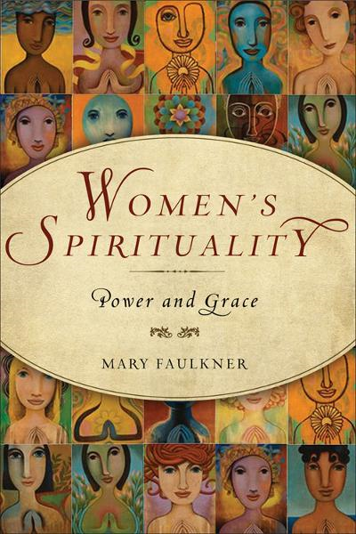Women's Spirituality: Power and Grace By: Mary Faulkner
