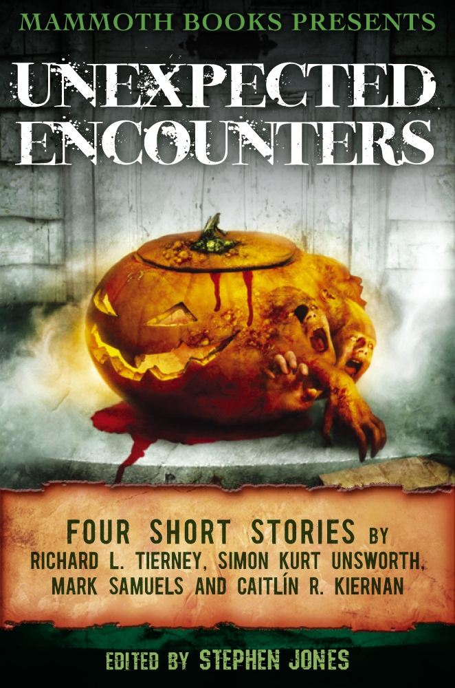 Mammoth Books presents Unexpected Encounters By:  Caitlin R. Kiernan,Mark Samuels,Richard L. Tierney,Simon Kurt Unsworth