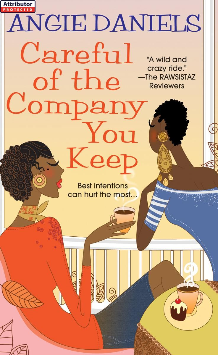 Careful of the Company You Keep By: Angie Daniels