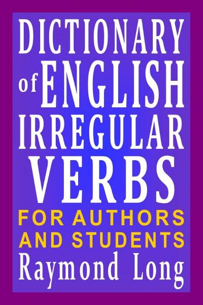 Dictionary of English Irregular Verbs By: Raymond Long