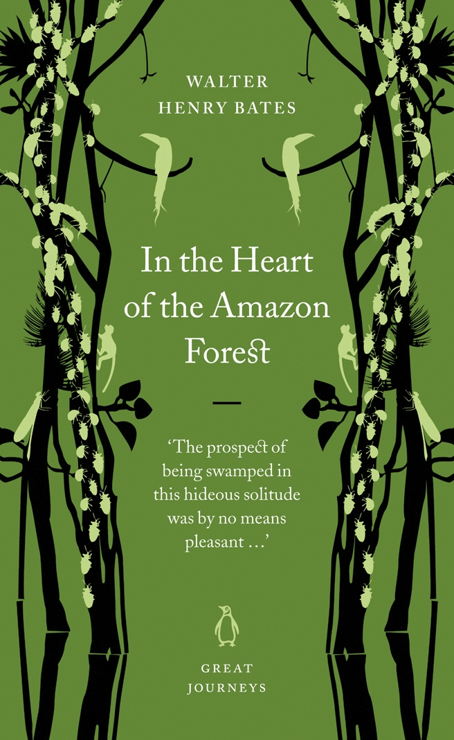 In the Heart of the Amazon Forest By: Henry Walter Bates