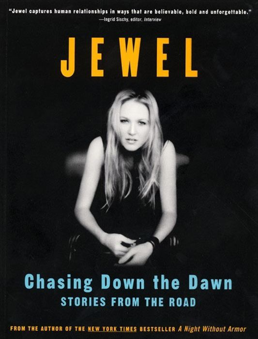 Chasing Down the Dawn: Stories From The Road By: Jewel