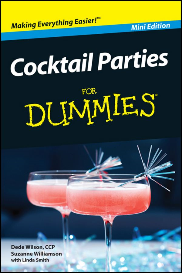 Cocktail Parties For Dummies?, Mini Edition By: Dede Wilson, CCP,Suzanne Williamson,Linda Smith