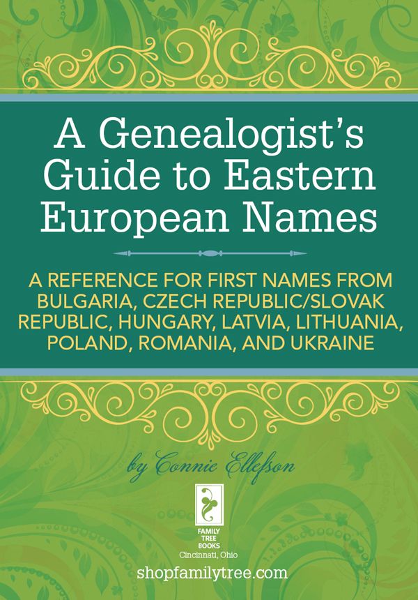 A Genealogist's Guide to Eastern European Names A Reference for First Names from Bulgaria,  Czech Republic/ Slovak Republic,  Hungary,  Latvia,  Lithuania