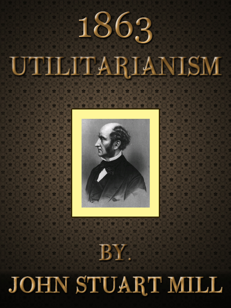 an analysis of john stuart mills definition of utilitarianism Deontological ethics there are two major ethics theories that attempt to specify and justify moral rules and principles: utilitarianism and deontological ethics utilitarianism (also called consequentialism) is a moral theory developed and refined in the modern world in the writings of jeremy bentham (1748-1832) and john stuart mill (1806-1873.