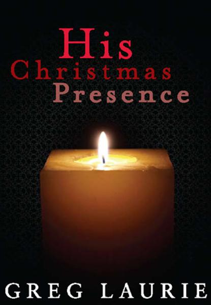 His Christmas Presence By: Greg Laurie