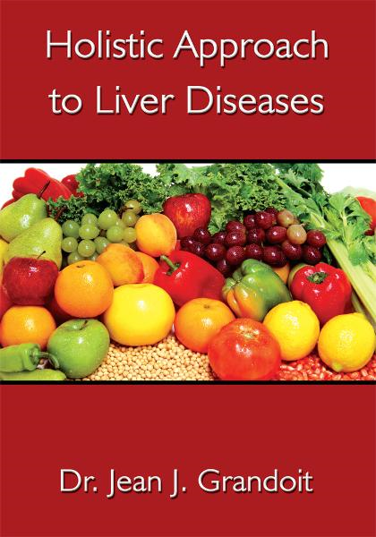 Holistic Approach to Liver Diseases By: Dr. Jean J. Grandoit