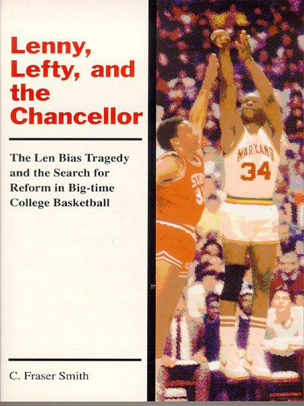 Lenny, Lefty, And The Chancellor: The Len Bias Tragedy And The Search For Reform In Big-Time College Basketball By: C. Fraser Smith