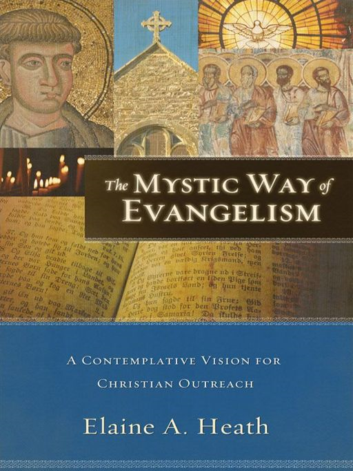 Mystic Way of Evangelism, The By: Elaine A. Heath