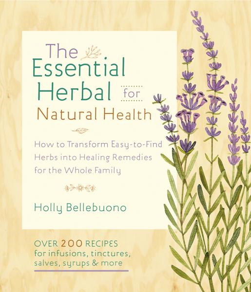 The Essential Herbal for Natural Health: How to Transform Easy-to-Find Herbs into Healing Remedies for the Whole Family By: Holly Bellebuono