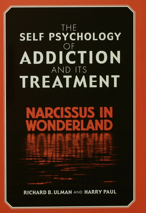 The Self-Psychology of Addiction and Its Treatment Narcissus in Wonderland