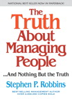 The Truth About Managing People...And Nothing But the Truth By: Stephen P. Robbins