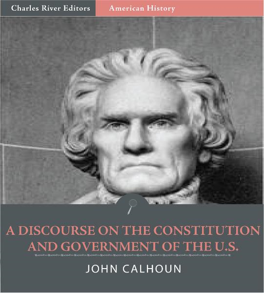 A Discourse on the Constitution and Government of the United States (Illustrated Edition) By: John C. Calhoun
