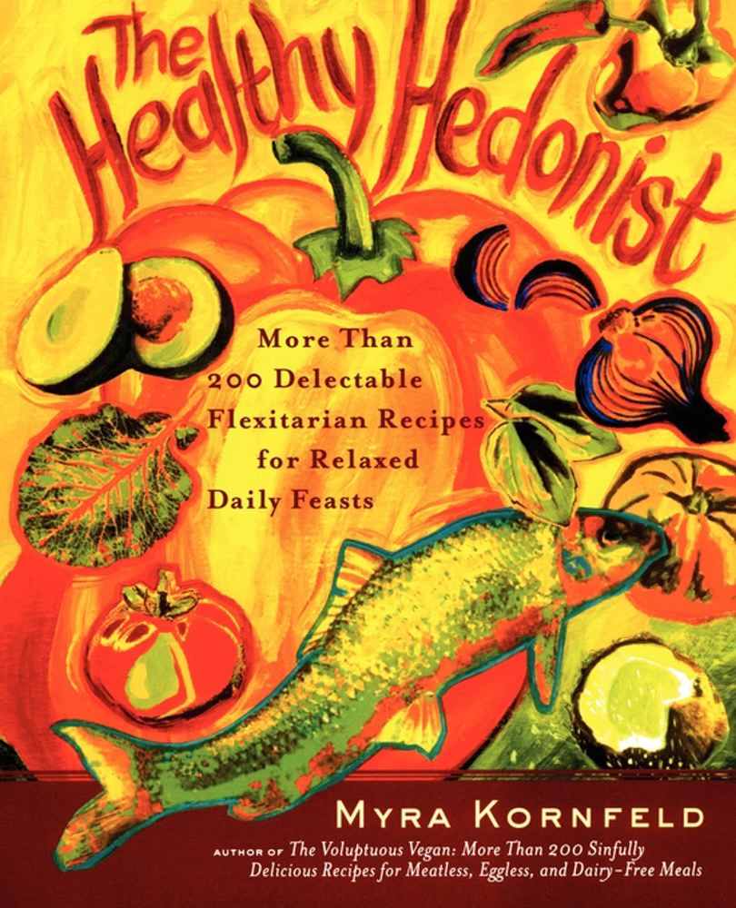 The Healthy Hedonist By: Myra Kornfeld,Sheila Hamanaka