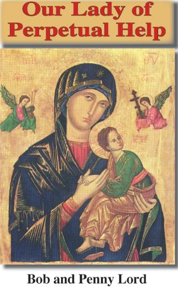 Our Lady of Perpetual Help By: Bob and Penny Lord