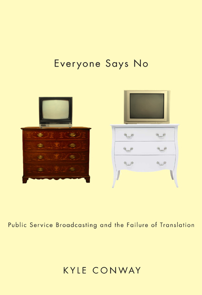 Everyone Says No: Public Service Broadcasting and the Failure of Translation By: Kyle Conway