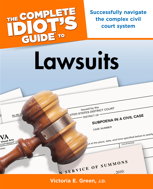 The Complete Idiot's Guide to Lawsuits By: Victoria E. Green,  J.D.
