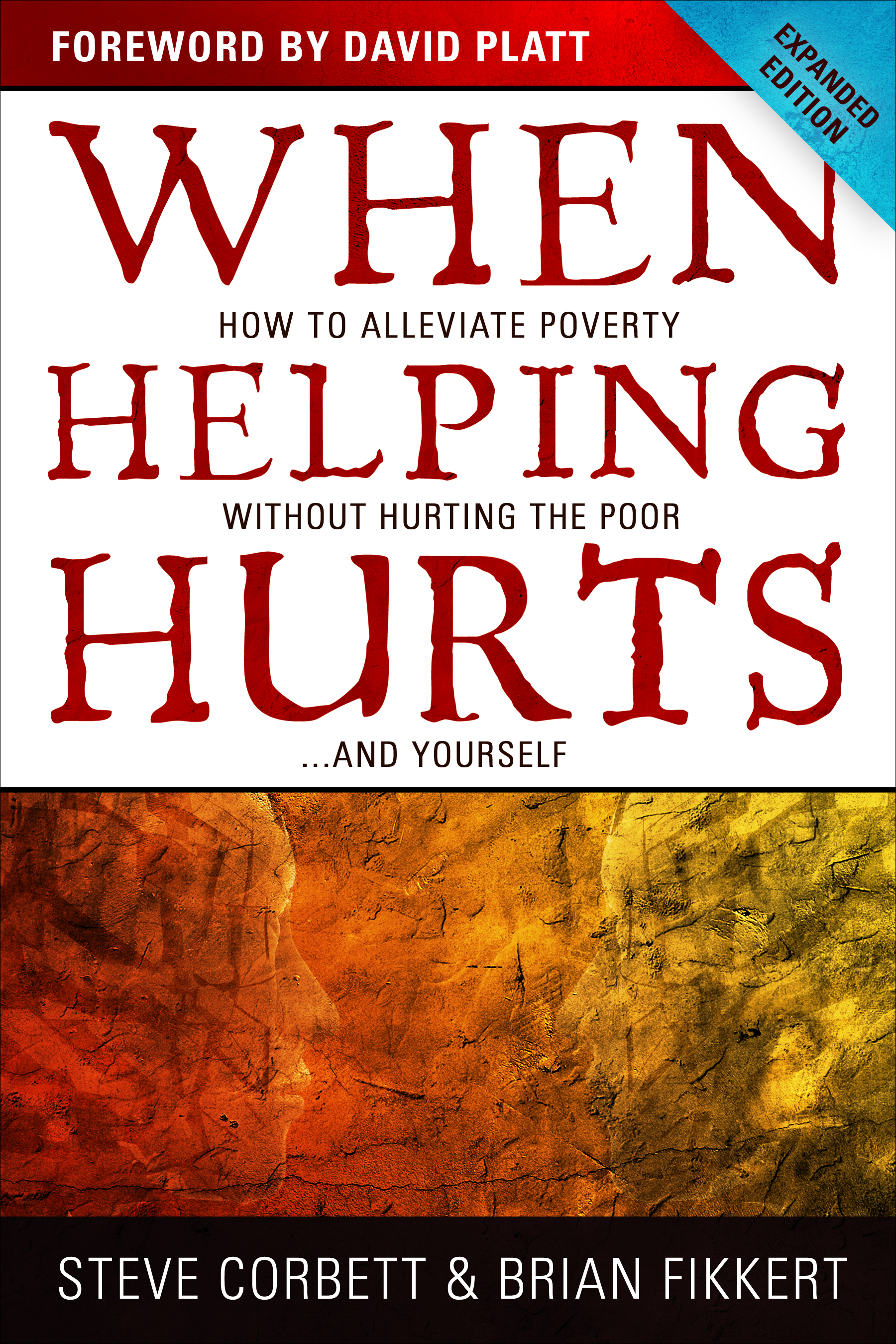 When Helping Hurts SAMPLER: How to Alleviate Poverty Without Hurting the Poor . . . and Yourself