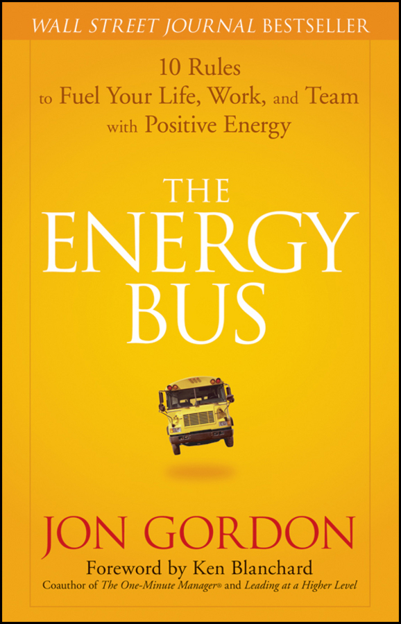The Energy Bus By: Jon Gordon