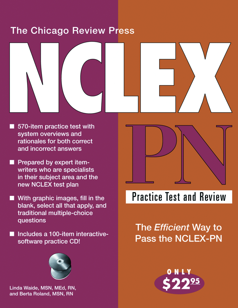 Chicago Review Press NCLEX-PN Practice Test and Review By: Berta Roland, MSN, RN,Linda Waide, MSN, MEd, RN