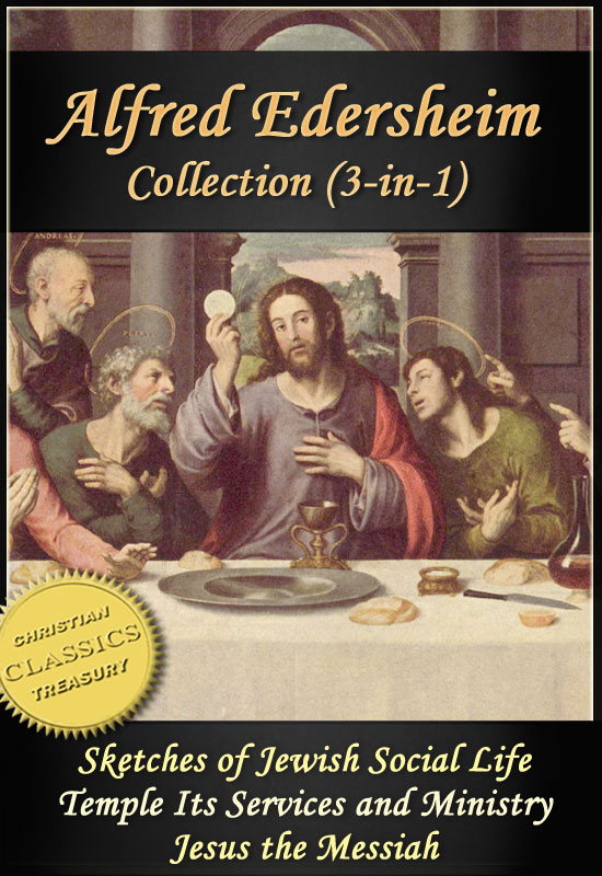 The ALFRED EDERSHEIM Collection, 3-in-1 (Illustrated). Sketches of Jewish Social Life, Temple Its Ministry and Services, Jesus the Messiah
