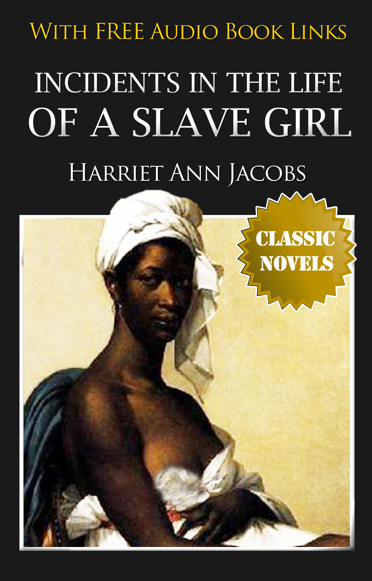 INCIDENTS IN THE LIFE OF A SLAVE GIRL Classic Novels: New Illustrated [Free Audio Links]
