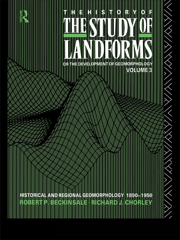 History of the Study of Landforms Historical and Regional Geomorphology,  1890-1950