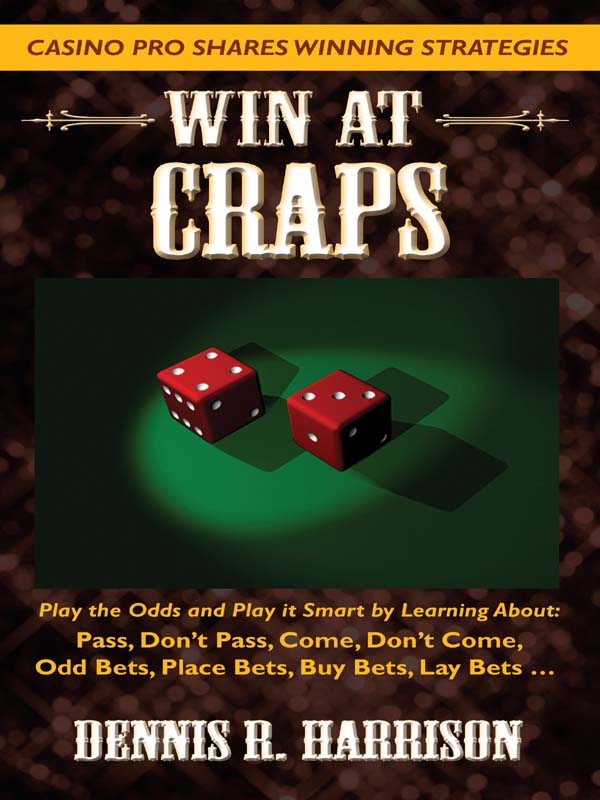Win at Craps By: Dennis Harrison