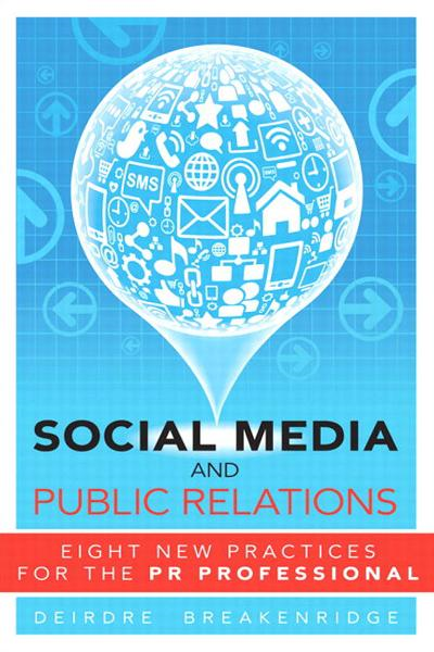 Social Media and Public Relations: Eight New Practices for the PR Professional By: Breakenridge, Deirdre K