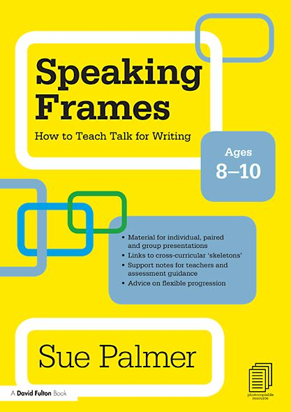 Speaking Frames: How to Teach Talk for Writing: Ages 8-10 By: Sue Palmer