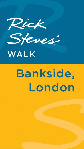 Rick Steves' Walk: Bankside, London By: Gene Openshaw,Rick Steves