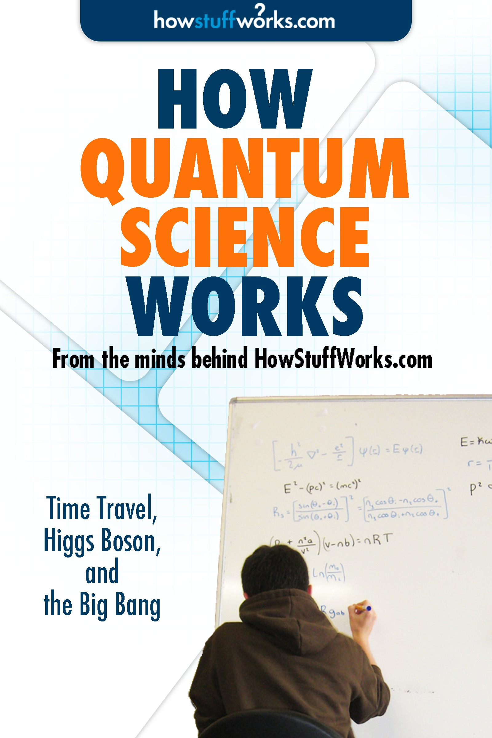 How Quantum Science Works: Time Travel, Higgs Boson, and the Big Bang By: HowStuffWorks.com