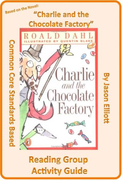 Charlie and the Chocolate Factory Reading Group Activity Guide By: Jason Elliott