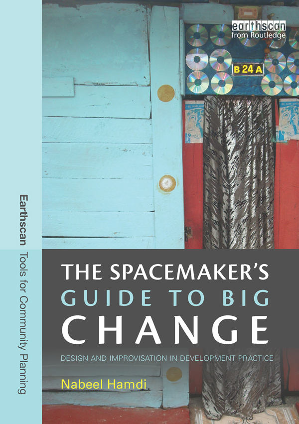 The Spacemaker's Guide to Big Change Design and Improvisation in Development Practice