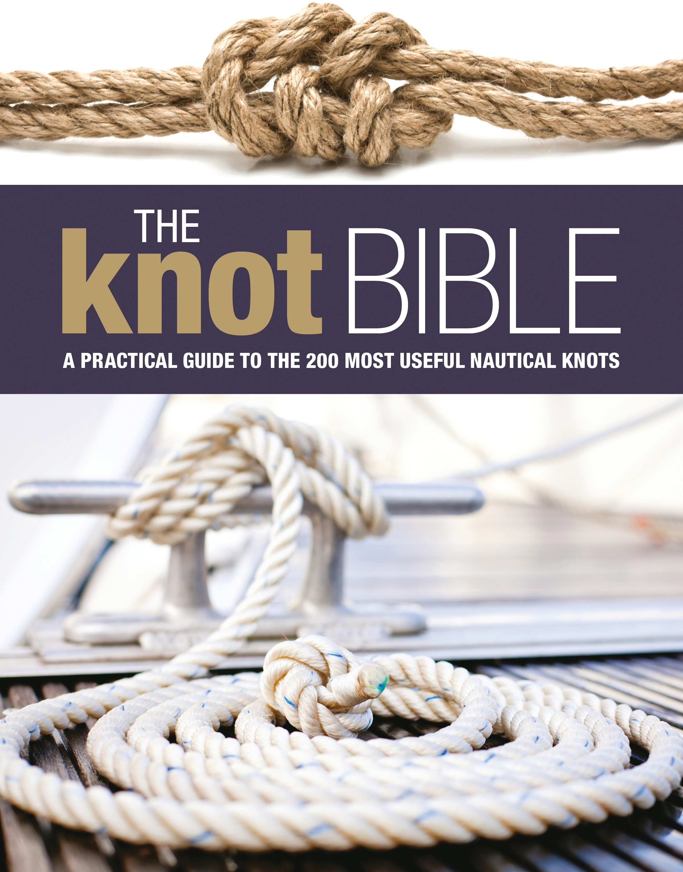 The Knot Bible The Complete Guide to Knots and Their Uses