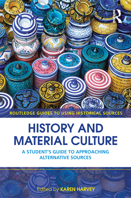 History and Material Culture A Student's Guide to Approaching Alternative Sources