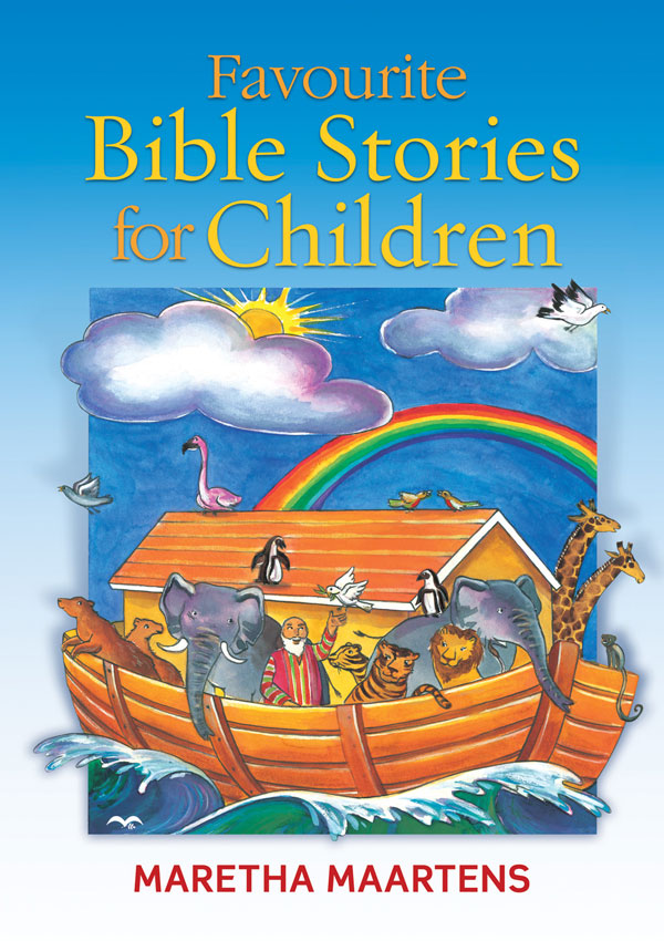 Favourite Bible Stories for Children By: Maretha Maartens