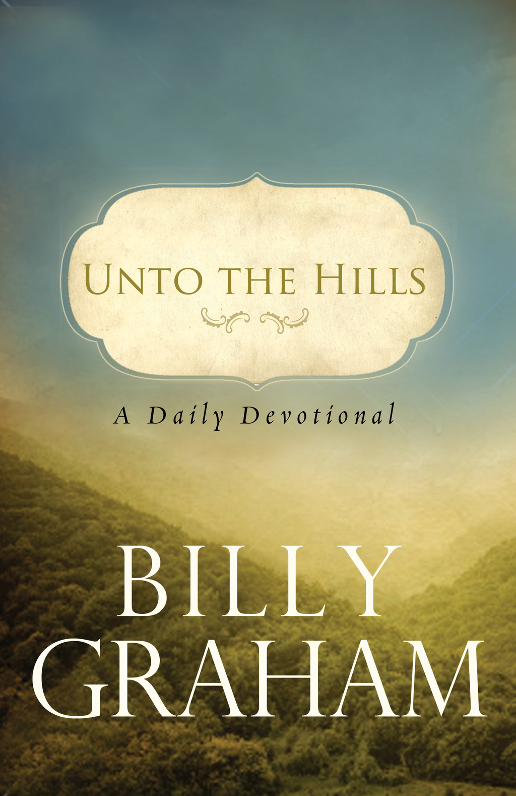 Unto the Hills: A Daily Devotional By: Billy Graham