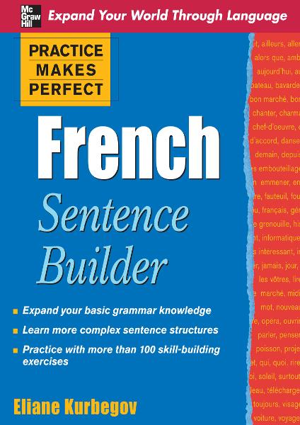 Practice Makes Perfect French Sentence Builder By: Eliane Kurbegov