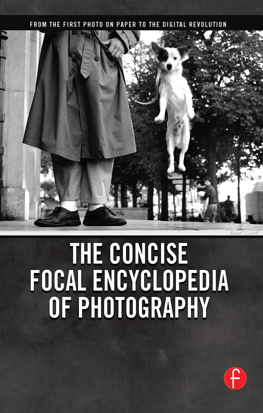 The Concise Focal Encyclopedia of Photography From the First Photo on Paper to the Digital Revolution