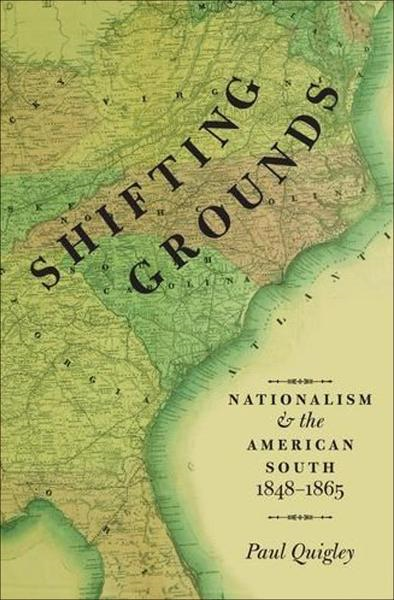 Shifting Grounds : Nationalism and the American South, 1848-1865