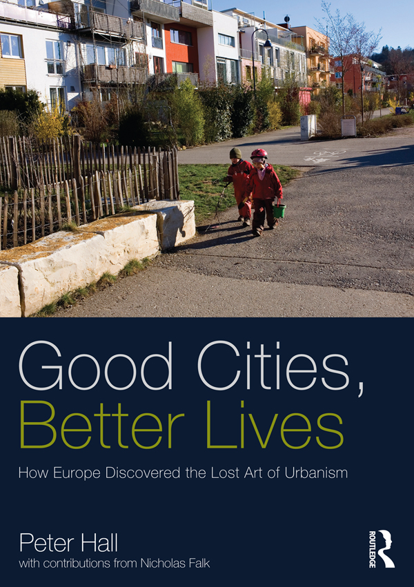 Good Cities,  Better Lives How Europe Discovered the Lost Art of Urbanism