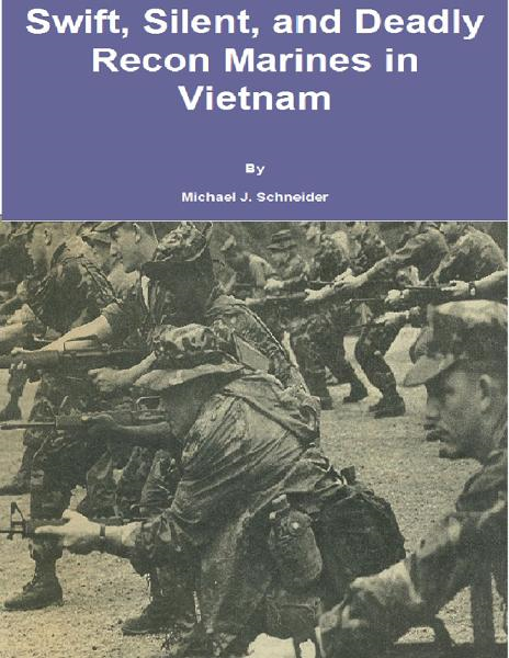 Swift, Silent and Deadly: Recon Marines in Vietnam By: Michael J. Schneider