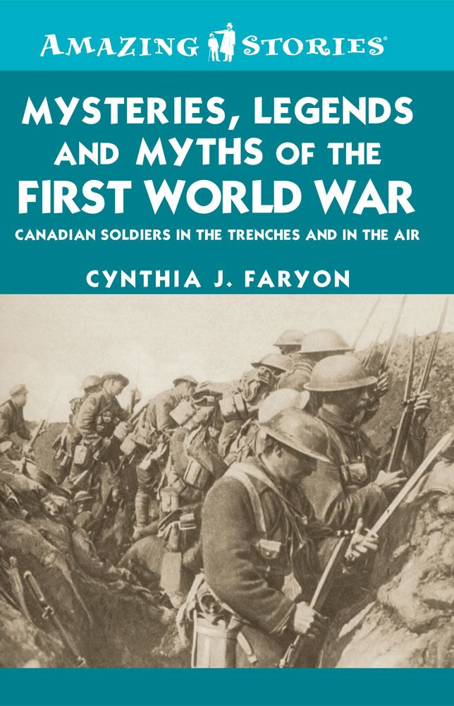 Mysteries, Legends and Myths of the First World War By: Cynthia J. Faryon