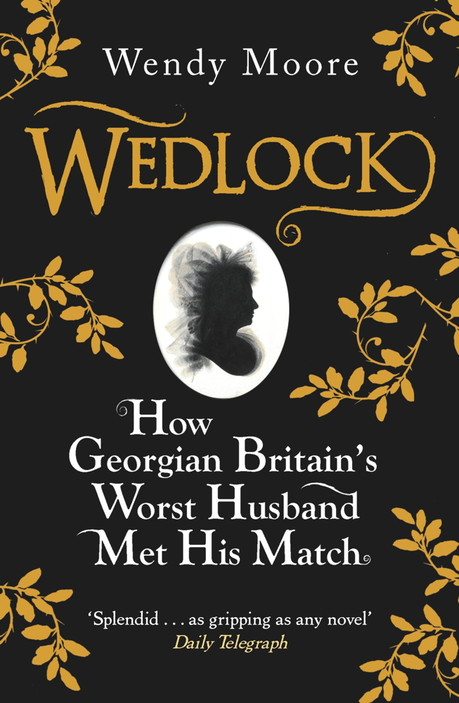 Wedlock How Georgian Britain's Worst Husband Met His Match