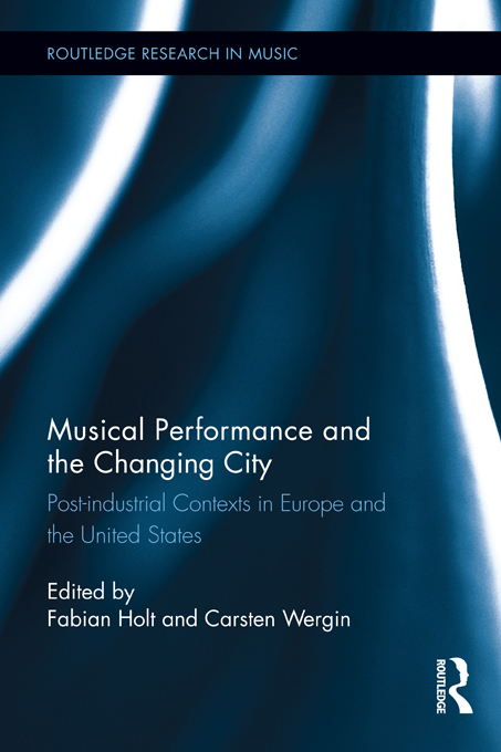 Musical Performance and the Changing City Post-industrial Contexts in Europe and the United States