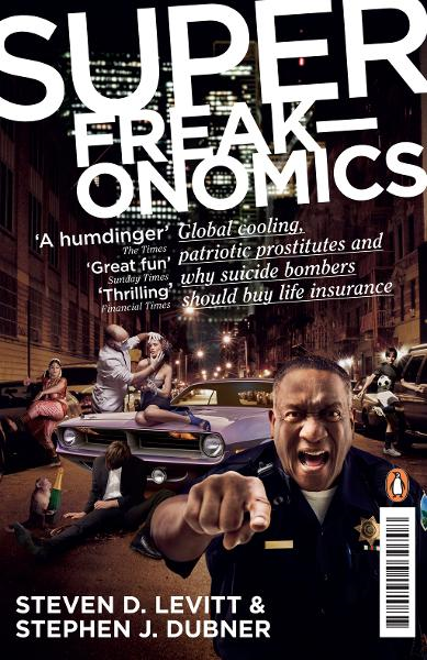 Superfreakonomics Global Cooling,  Patriotic Prostitutes and Why Suicide Bombers Should Buy Life Insurance