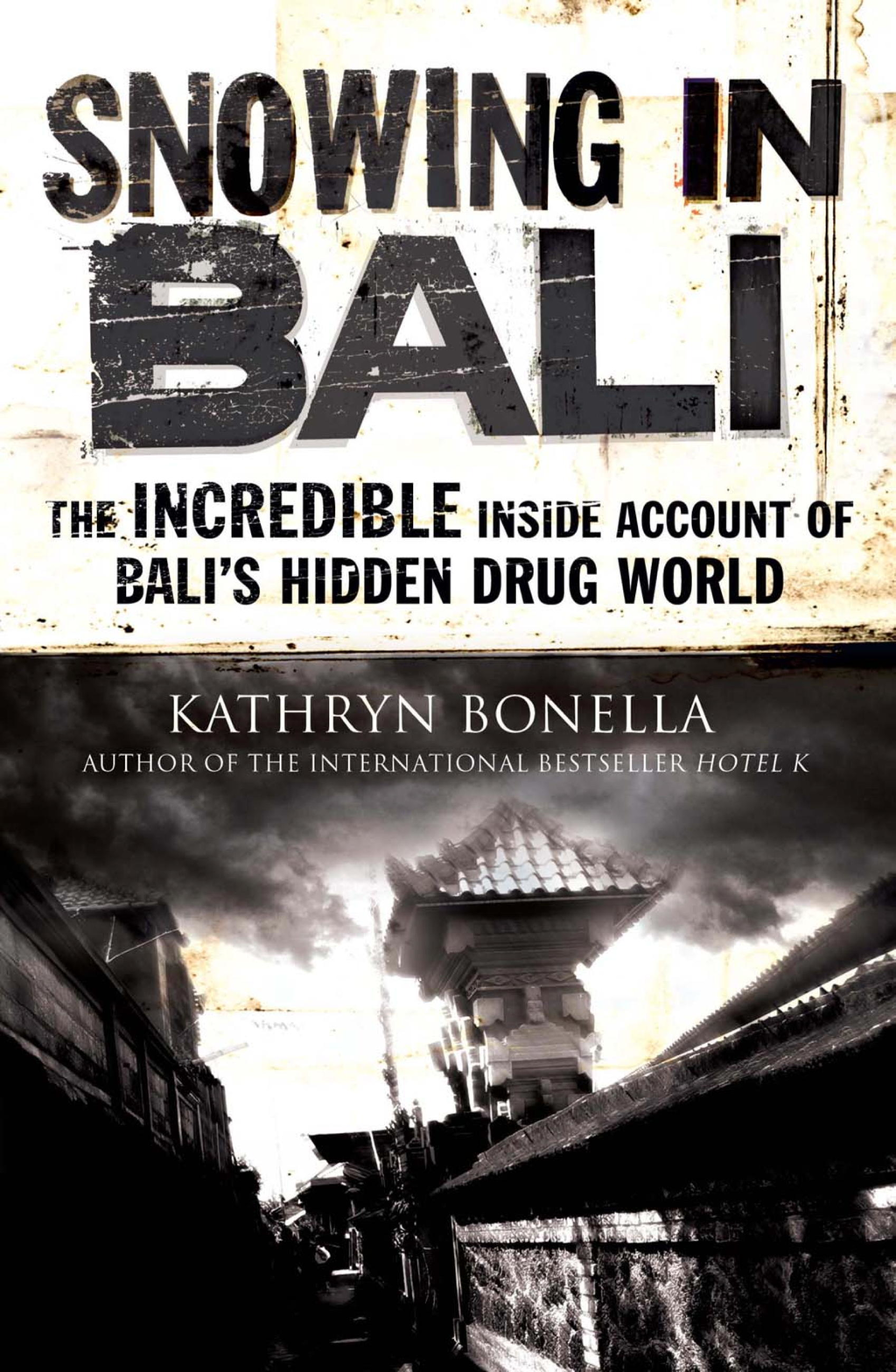 Snowing in Bali The Incredible Inside Account of Bali's Hidden Drug World