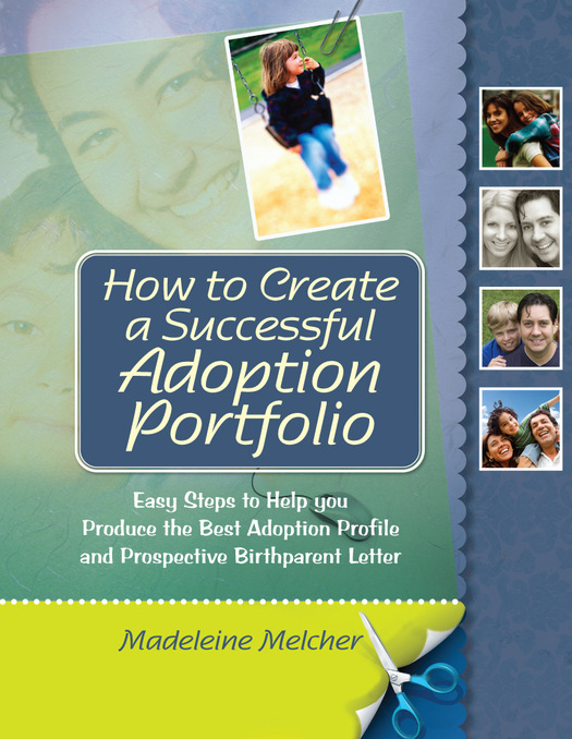 How to Create a Successful Adoption Portfolio Easy Steps to Help You Produce the Best Adoption Profile and Prospective Birthparent Letter